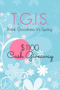 T.G.I.S. Thank Goodness It's Spring $1100 Cash Giveaway!