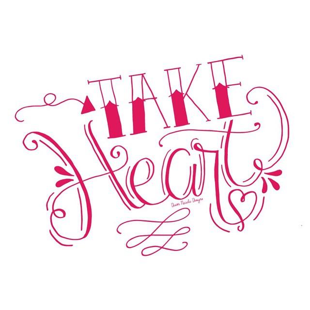 Take heart ? To feel encouraged. Hopeful. Brave. Comforted. #dawnnicoledesigns #handlettered
