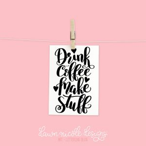 Drink Coffee Make Stuff Free Print + Cut File